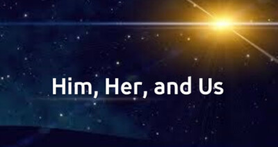 Him, Her, and Us
