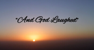 """And God Laughed"""