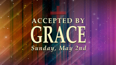 Accepted By Grace - Sun, May 2, 2021