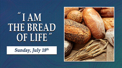 I Am The Bread of Life - Sun, July 18, 2021