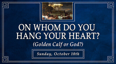 """""""On Whom Do You Hang Your Heart? (Golden Calf or God?)"""" - Sun, Oct 10, 2021"""